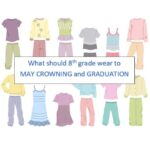 What should 8th grade wear for MAY CROWNING and GRADUATION